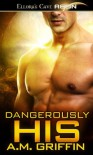 Dangerously His - A.M. Griffin