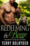 Redeeming the Bear (Trapped in Bear Canyon Book 3) - Terry Bolryder