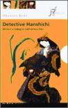 Detective Hanshichi. Misteri e indagini nell'antica Edo - Kidō Okamoto, Pietro Ferrari