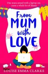 From Mum With Love - Louise Emma Clarke