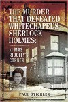 The Murder that Defeated Whitechapel's Sherlock Holmes: At Mrs Ridgley's Corner  - Paul Stickler