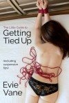 The Little Guide to Getting Tied Up - Evie Vane