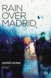 Rain Over Madrid[RAIN OVER MADRID][Paperback] - AndresBarba