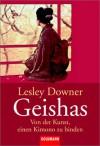 Geishas: Von der Kunst, einen Kimono zu binden - Lesley Downer, Susanne Kuhlmann-Krieg