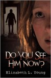 Do You See Him Now? - Elizabeth L. Young