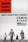War Against the Weak: Eugenics and America's Campaign to Create a Master Race - Edwin Black