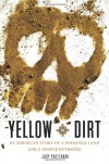 Yellow Dirt: An American Story of a Poisoned Land and a People Betrayed - Judy Pasternak