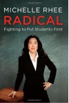 Radical: Fighting to Put Students First - Michelle Rhee