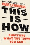 This Is How: Surviving What You Think You Can't - Augusten Burroughs