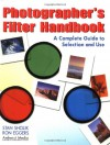 Photographer's Filter Handbook: A Complete Guide to Selection and Use - Stan Sholik, Ron Eggers