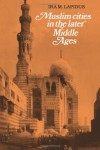 Muslim Cities in Later Middle Ages - Ira M. Lapidus