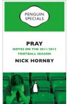Pray: Notes on the 2011/2012 Football Season - Nick Hornby