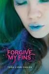 Forgive My Fins (Fins, #1) - Tera Lynn Childs