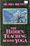 The Hidden Teaching Beyond Yoga - Paul Brunton