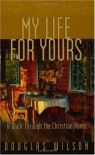 My Life for Yours: A Walk Though the Christian Home - Douglas Wilson
