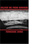 Deliver Me from Nowhere - Tennessee Jones