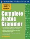 Practice Makes Perfect Complete Arabic Grammar - Ali Almakhlafi, Almakhlafi