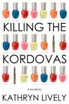 Killing the Kordovas - Kathryn Lively