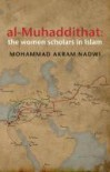 Al-Muhaddithat: The Women Scholars in Islam - Muhammad Akram Nadwi, Muhammad Akram Nadwi