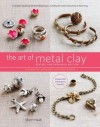 The Art of Metal Clay: Techniques for Creating Jewelry and Decorative Objects [with DVD] - Sherri Haab
