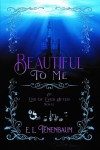 Beautiful To Me (End of Ever After #3) - E. L. Tenenbaum