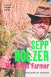 Sepp Holzer: The Rebel Farmer - Sepp Holzer