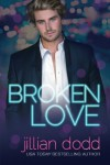 Broken Love (The Love Series) (Volume 2) - Jillian Dodd