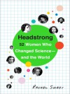 Headstrong: 52 Women Who Changed Science-and the World - Rachel Swaby, Lauren Fortgang