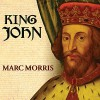 King John: Treachery, Tyranny and the Road to Magna Carta - Marc Morris