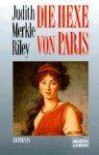 Die Hexe von Paris - Judith Merkle Riley
