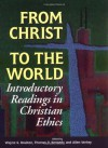 From Christ to the World: Introductory Readings in Christian Ethics - Wayne G. Boulton