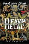 Sound of the Beast: The Complete Headbanging History of Heavy Metal - Ian Christe