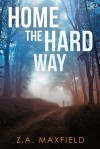 Home the Hard Way - Z.A. Maxfield