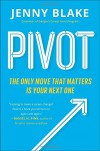 Pivot: The Only Move That Matters Is Your Next One - Jenny K. Blake