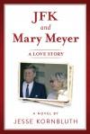 JFK and Mary Meyer: A Love Story - Jesse Kornbluth