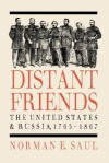Distant Friends: The Evolution of United States-Russian Relations, 1763-1867 - Norman E. Saul