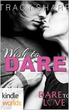 Dare To Love Series: Wish to Dare (Kindle Worlds Novella) - Tracy Sharp