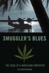 Smuggler's Blues: The Saga of a Marijuana Importer - Jay Carter Brown