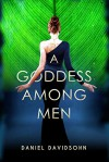 A Goddess Among Men - Daniel Davidsohn