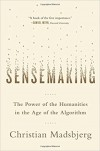 Sensemaking: The Power of the Humanities in the Age of the Algorithm - Christian Madsbjerg
