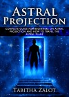 Astral Projection: The Complete Guide for Beginners on Astral Projection, and How to Travel the Astral Plane (The Expanding Mind Book 3) - Tabitha Zalot