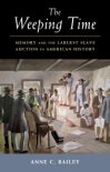The Weeping Time: Memory and the Largest Slave Auction in American History - Anne C. Bailey