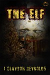The Elf: A Christmas Horror Short Story - I. Clayton Reynolds