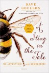 A Sting in the Tale: My Adventures With Bumblebees - Dave Goulson