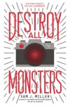 Destroy All Monsters - Sam J. Miller