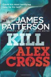 Kill Alex Cross: (Alex Cross 18) - James Patterson