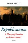Republicanism: A Theory of Freedom and Government [Oxford Political Theory Series] - Philip Pettit
