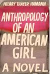 Anthropology of an American Girl - Hilary Thayer Hamann