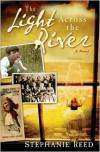 Light Across the River, The: A Novel - Stephanie Reed
