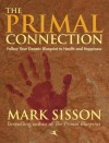 The Primal Connection: Follow Your Genetic Blueprint to Health and Happiness - Mark Sisson